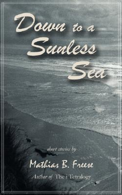 Down to a Sunless Sea by Mathias B. Freese