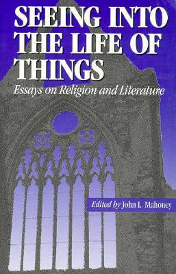 Seeing into the Life of Things: Essays on Religion and Literature (Studies in Religion and Literature (Fordham University Press), 1.)