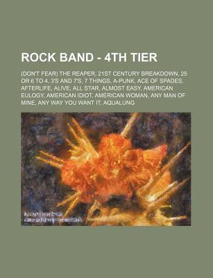 Rock Band - 4th Tier: (Don't Fear) the Reaper, 21st Century Breakdown, 25 or 6 to 4, 3's and 7's, 7 Things, A-Punk, Ace of Spades, Afterlife, Alive, All Star, Almost Easy, American Eulogy, American Idiot, American Woman, Any Man of Mine, Any Way You Wa...