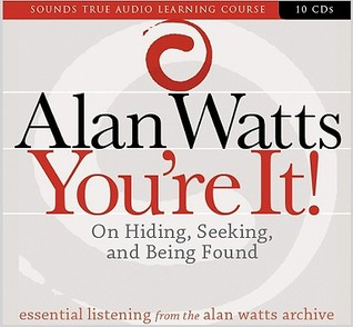 You're It! On Hiding, Seeking, and Being Found by Alan W. Watts
