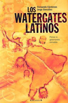 Los Watergates latinos: Prensa vs. gobernantes corruptos