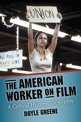 The American Worker on Film: A Critical History, 1909-1999