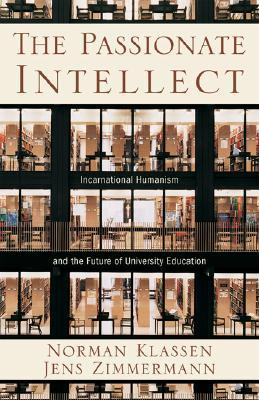 The Passionate Intellect: Incarnational Humanism and the Future of University Education