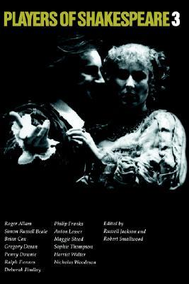 Players of Shakespeare 3: Further Essays in Shakespearean Performance by Players with the Royal Shakespeare Company