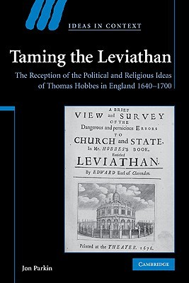 Taming the Leviathan: The Reception of the Political and Religious Ideas of Thomas Hobbes in England 1640-1700