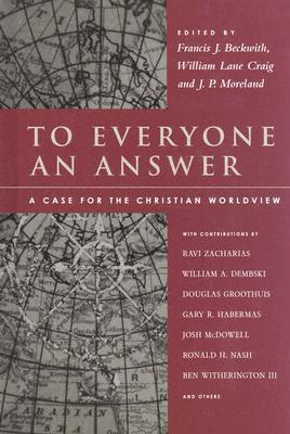 To Everyone An Answer A Case For The Christian Worldview Essays In  To Everyone An Answer A Case For The Christian Worldview Essays In Honor  Of Norman L Geisler By Norman L Geisler