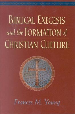 Biblical Exegesis and the Formation of Christian Culture (ePUB)