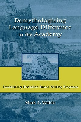 Demythologizing Language Difference in the Academy: Establishing Discipline-Based Writing Programs