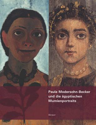 Paula Modersohn-Becker Und Die Agyptischen Mumienportraits: Eine Hommage Zum 100. Todestag Der Knstlerin