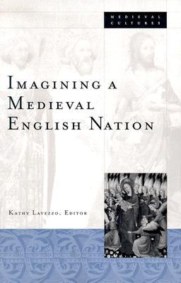 Imagining A Medieval English Nation by Kathy Lavezzo