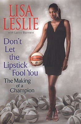 Don't Let the Lipstick Fool You: The Making of a Champion