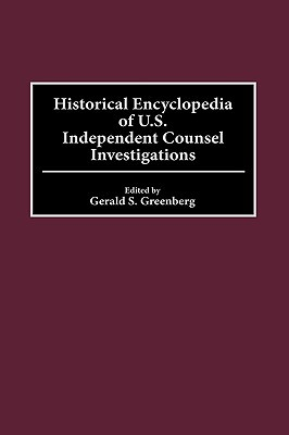 historical-encyclopedia-of-u-s-independent-counsel-investigations