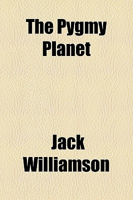 The Pygmy Planet by Jack Williamson