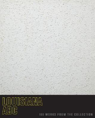 Louisiana ABC: 100 Works from the Collection
