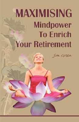 Maximising Mindpower to Enrich Your Retirement