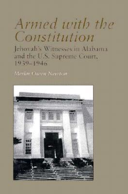 Armed with the Constitution: Jehovah's Witnesses in Alabama and the U.S. Supreme Court, 1939-1946