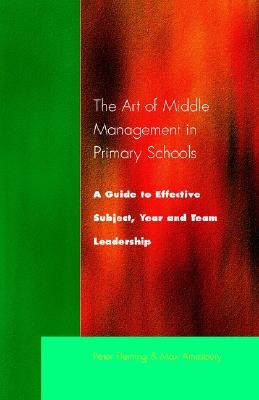The Art of Middle Management in Primary Schools: A Guide to Effective Subject, Year & Team Leadership