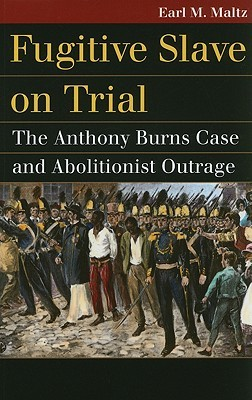 Fugitive Slave on Trial: The Anthony Burns Case and Abolitionist Outrage