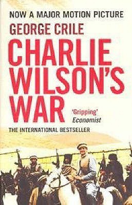 Charlie Wilson's War The Story of the Largest Covert Operatio... by George Crile