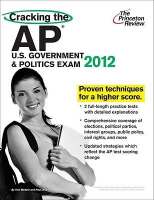 Cracking the AP U.S. Government & Politics Exam, 2012 Edition