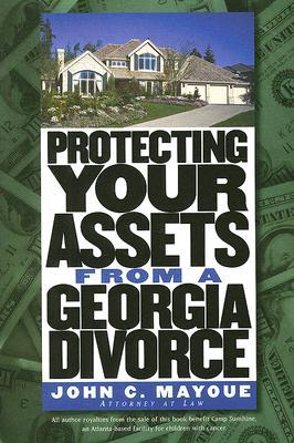 Protecting Your Assets from a Georgia Divorce by John C. Mayoue