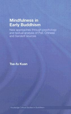 mindfulness-in-early-buddhism-new-approaches-through-psychology-and-textual-analysis-of-pali-chinese-and-sanskrit-sources