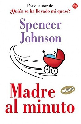Ebook Madre al Minuto = The One-Minute Mother by Spencer Johnson DOC!