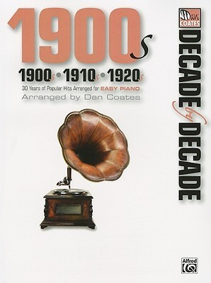 Decade by Decade 1900s, 1910s, 1920s: 30 Years of Popular Hits Arranged for Easy Piano