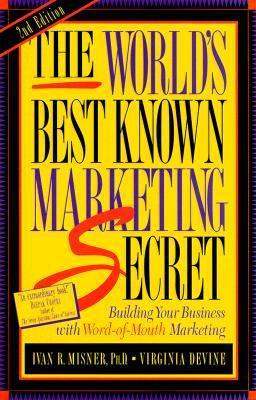 The World's Best Known Marketing Secret by Ivan R. Misner