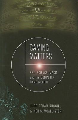 Gaming Matters: Art, Science, Magic, and the Computer Game Medium