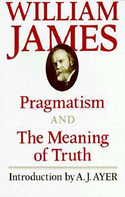 Pragmatism and the Meaning of Truth by William James
