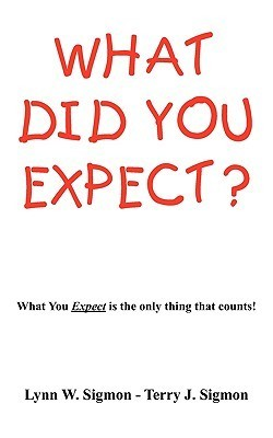 What Did You Expect?: What You Expect Is the Only Thing That Counts!