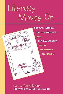 Literacy Moves on: Popular Culture, New Technologies, and Critical Literacy in the Elementary Classroom
