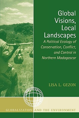Global Visions, Local Landscapes: A Political Ecology of Conservation, Conflict, and Control in Northern Madagascar