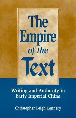 The Empire of the Text: Writing and Authority in Early Imperial China