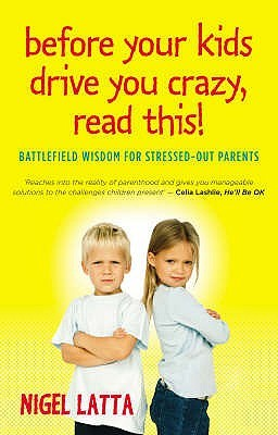 Before Your Kids Drive You Crazy, Read This! - Australian Edi... by Nigel Latta
