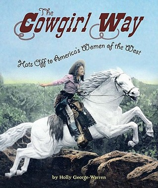 The Cowgirl Way by Holly George-Warren