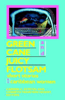 Green Cane and Juicy Flotsam: Short Stories by Caribbean Women