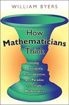 How Mathematicians Think: Using Ambiguity, Contradiction, and Paradox to Create Mathematics