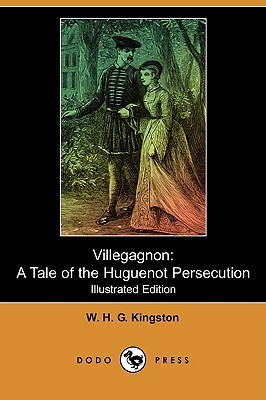 Villegagnon: A Tale of the Huguenot Persecution