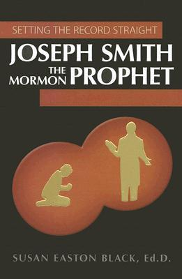 Setting the Record Straight: Joseph Smith the Mormon Prophet