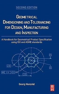 Geometrical Dimensioning and Tolerancing for Design, Manufacturing and Inspection: A Handbook for Geometrical Product Specification Using ISO and Asme Standards