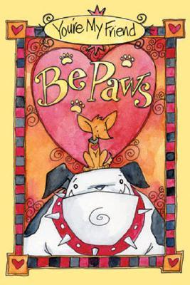 You're My Friend BePaws