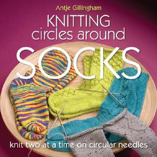 Knitting Circles Around Socks by Antje Gillingham