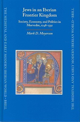 Jews in an Iberian Frontier Kingdom: Society, Economy, and Politics in Morvedre, 1248-1391