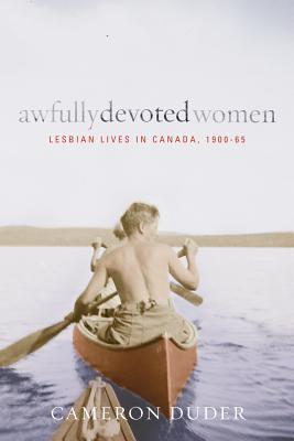 Ebook Awfully Devoted Women: Lesbian Lives in Canada, 1900-65 by Cameron Duder read!