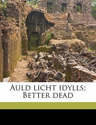 Auld Licht Idylls and Better Dead