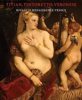Titian, Tintoretto, Veronese: Rivals in Renaissance Venice