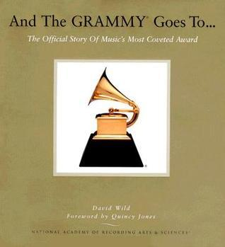 And the Grammy Goes To...: The Official Story of Music's Most Coveted Award [With DVD]