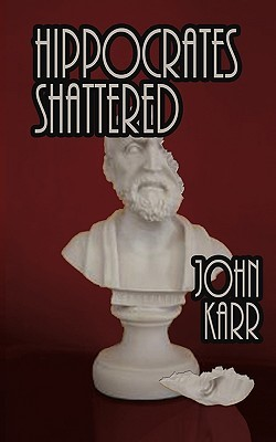Ebook Hippocrates Shattered by John A. Karr DOC!